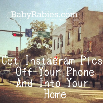 Get Instagram Pics Off Your Phone And Into Your Home