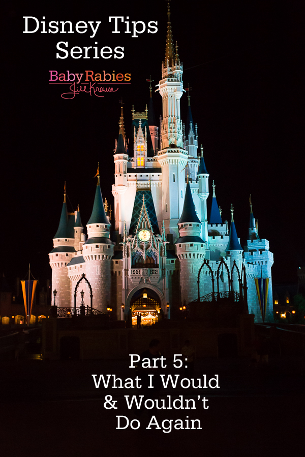 What I Would & Wouldn't Do Again At Disney World