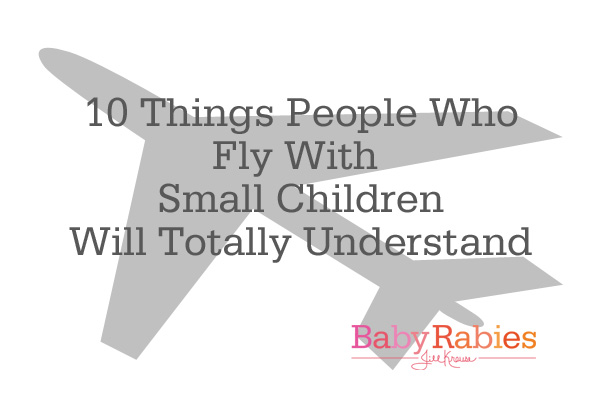 10 Things People Who Fly With Small Children Will Totally Understand {contributor}