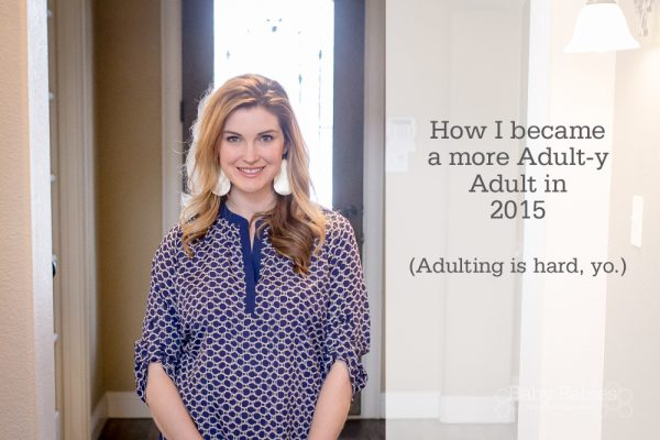 How I Became A More Adult-y Adult in 2015