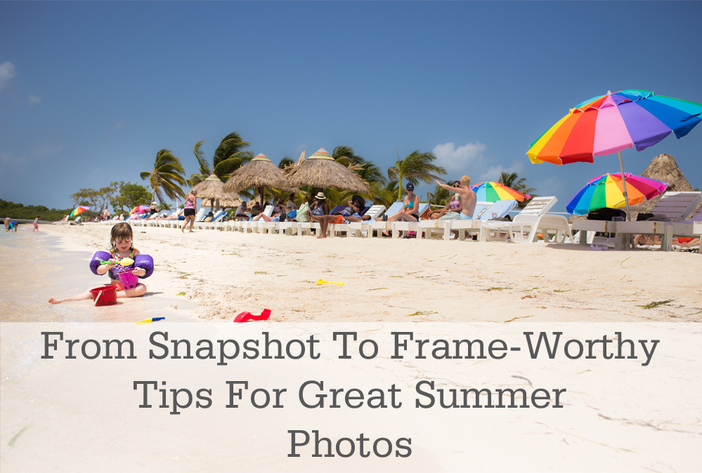 Take Summer Photos From Snapshot To Frame-Worthy
