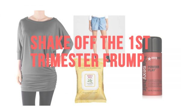 Shake Off The 1st Trimester Frump