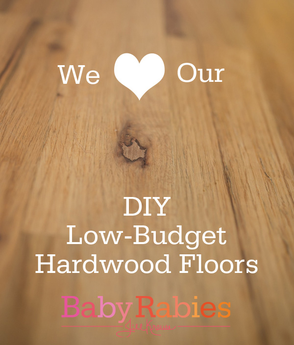 We Love Our Low Budget DIY Hardwood Floors