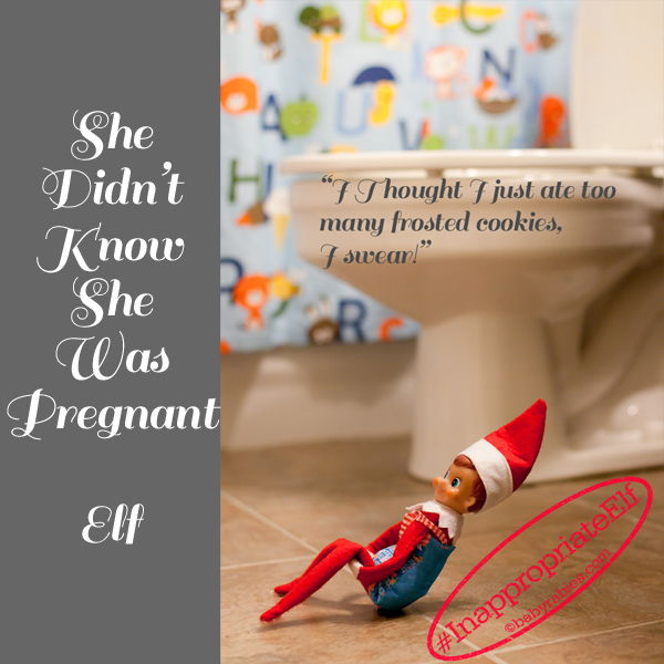 She Didn't Know #InappropriateElf | BabyRabies.com