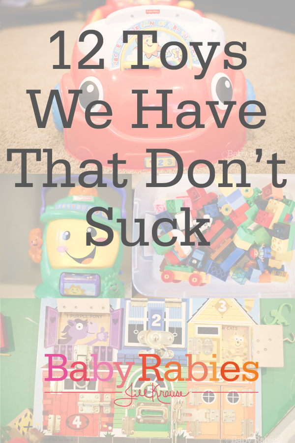Toys We Have That Don't Suck | BabyRabies.com