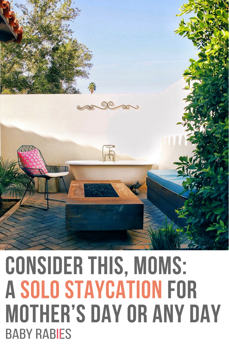 Consider This, Moms: A Solo Staycation For Mother's Day Or Any Day